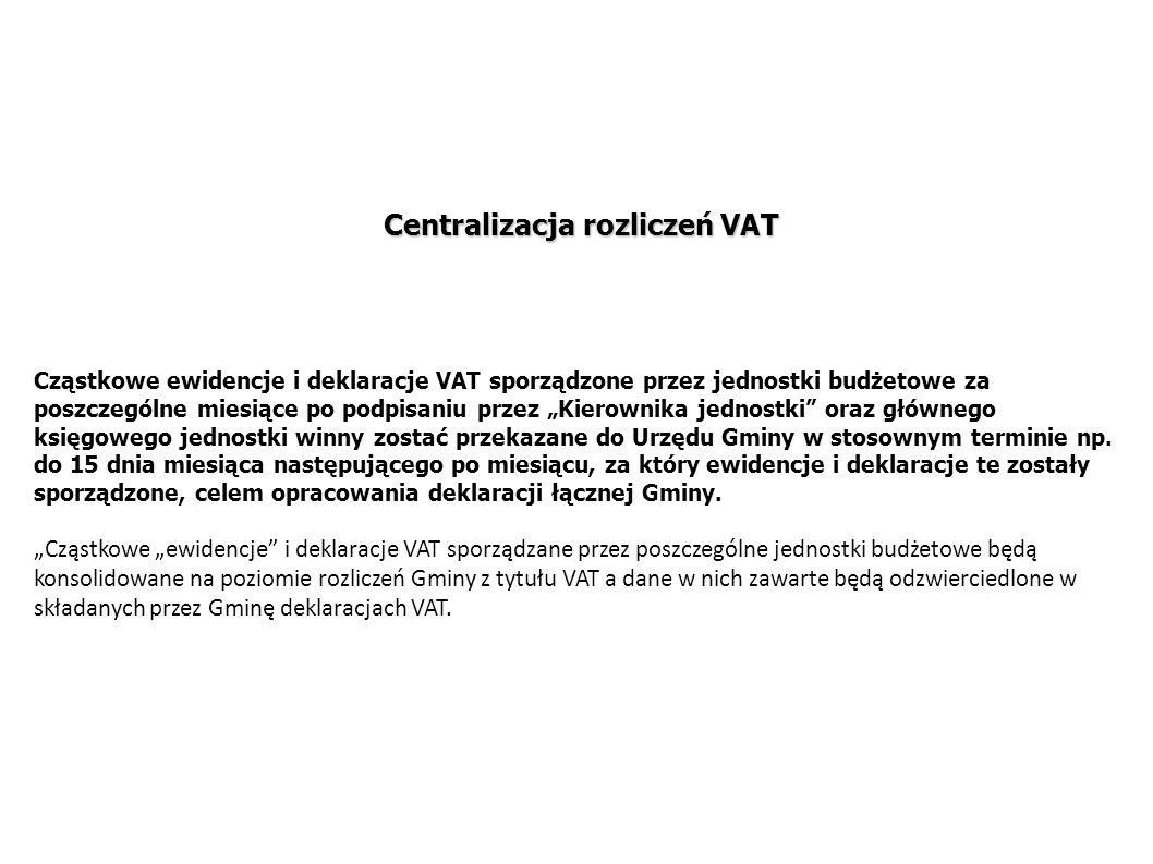 """Centralizacja rozliczeń VAT Cząstkowe ewidencje i deklaracje VAT sporządzone przez jednostki budżetowe za poszczególne miesiące po podpisaniu przez """"Kierownika jednostki oraz głównego księgowego jednostki winny zostać przekazane do Urzędu Gminy w stosownym terminie np."""