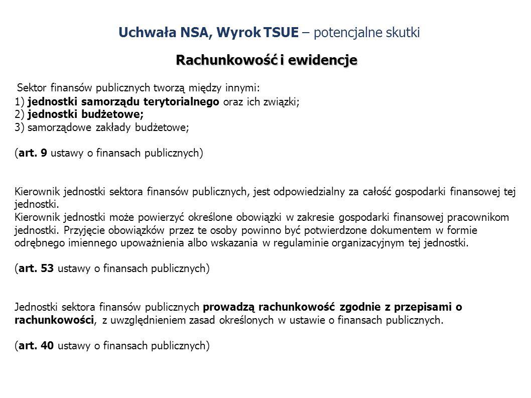 Uchwała NSA, Wyrok TSUE – potencjalne skutki Rachunkowość i ewidencje Sektor finansów publicznych tworzą między innymi: 1) jednostki samorządu terytorialnego oraz ich związki; 2) jednostki budżetowe; 3) samorządowe zakłady budżetowe; (art.