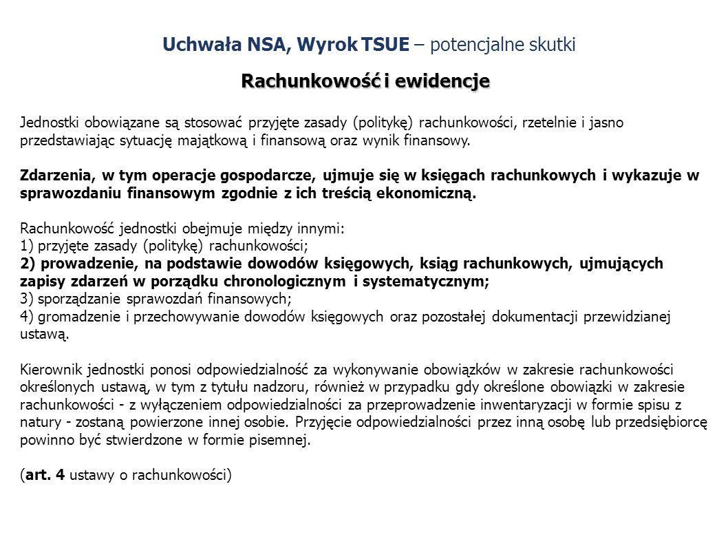Uchwała NSA, Wyrok TSUE – potencjalne skutki Rachunkowość i ewidencje Jednostki obowiązane są stosować przyjęte zasady (politykę) rachunkowości, rzetelnie i jasno przedstawiając sytuację majątkową i finansową oraz wynik finansowy.