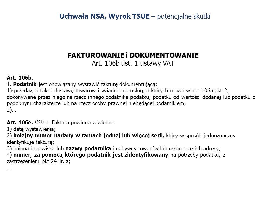 Uchwała NSA, Wyrok TSUE – potencjalne skutki FAKTUROWANIE i DOKUMENTOWANIE Art. 106b ust. 1 ustawy VAT Art. 106b. 1. Podatnik jest obowiązany wystawić