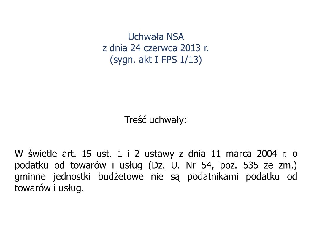 Treść uchwały: W świetle art. 15 ust. 1 i 2 ustawy z dnia 11 marca 2004 r. o podatku od towarów i usług (Dz. U. Nr 54, poz. 535 ze zm.) gminne jednost