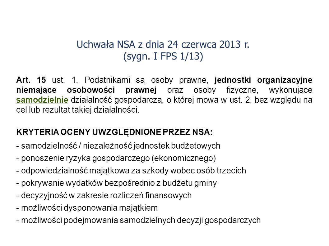 Uchwała NSA z dnia 24 czerwca 2013 r. (sygn. I FPS 1/13) Art. 15 ust. 1. Podatnikami są osoby prawne, jednostki organizacyjne niemające osobowości pra