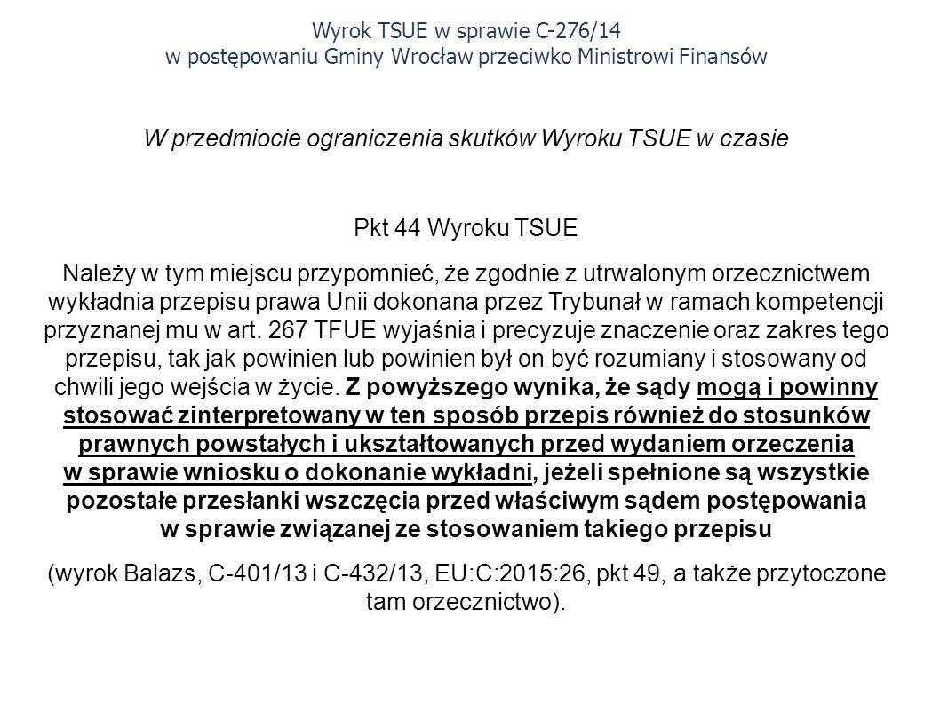 W przedmiocie ograniczenia skutków Wyroku TSUE w czasie Pkt 44 Wyroku TSUE Należy w tym miejscu przypomnieć, że zgodnie z utrwalonym orzecznictwem wykładnia przepisu prawa Unii dokonana przez Trybunał w ramach kompetencji przyznanej mu w art.