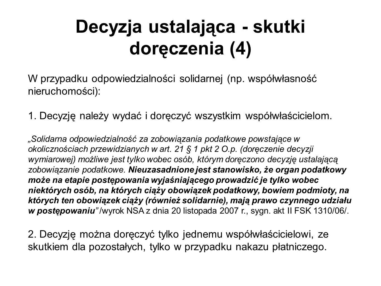 Decyzja ustalająca - skutki doręczenia (4) W przypadku odpowiedzialności solidarnej (np. współwłasność nieruchomości): 1. Decyzję należy wydać i doręc