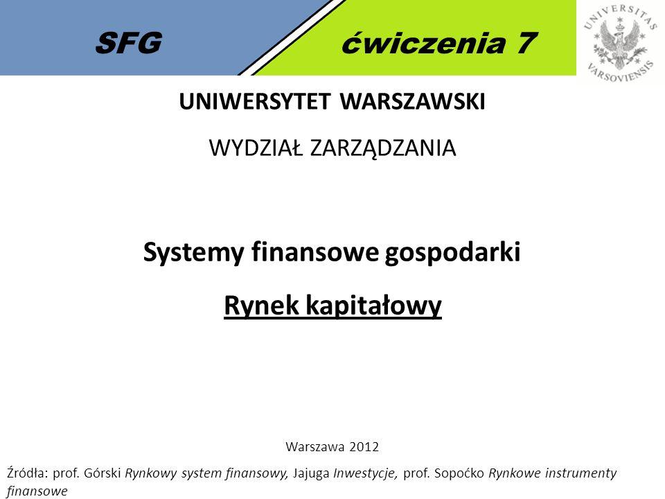 2 SFGćwiczenia 7 Rynek kapitałowy Rynek kapitałowy – ogół transakcji kupna-sprzedaży, których przedmiotem są instrumenty finansowe o okresie wykupu dłuższym od roku.