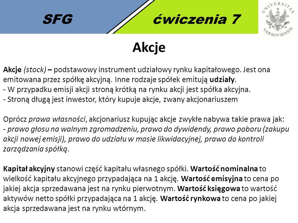 SFGćwiczenia 7 Akcje Akcje (stock) – podstawowy instrument udziałowy rynku kapitałowego.