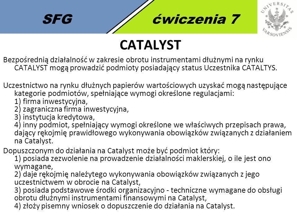 SFGćwiczenia 7 CATALYST Bezpośrednią działalność w zakresie obrotu instrumentami dłużnymi na rynku CATALYST mogą prowadzić podmioty posiadający status Uczestnika CATALTYS.