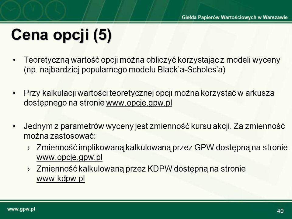 40 Cena opcji (5) Teoretyczną wartość opcji można obliczyć korzystając z modeli wyceny (np. najbardziej popularnego modelu Black'a-Scholes'a) Przy kal