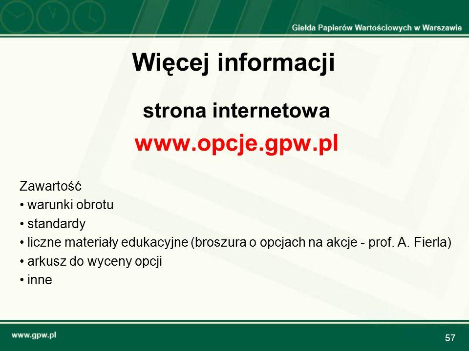 57 strona internetowa www.opcje.gpw.pl Zawartość warunki obrotu standardy liczne materiały edukacyjne (broszura o opcjach na akcje - prof. A. Fierla)