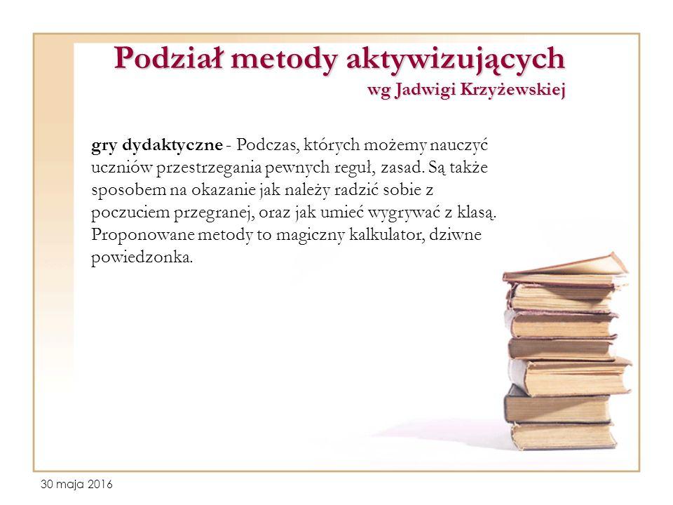 30 maja 2016 Podział metody aktywizujących wg Jadwigi Krzyżewskiej gry dydaktyczne - Podczas, których możemy nauczyć uczniów przestrzegania pewnych reguł, zasad.