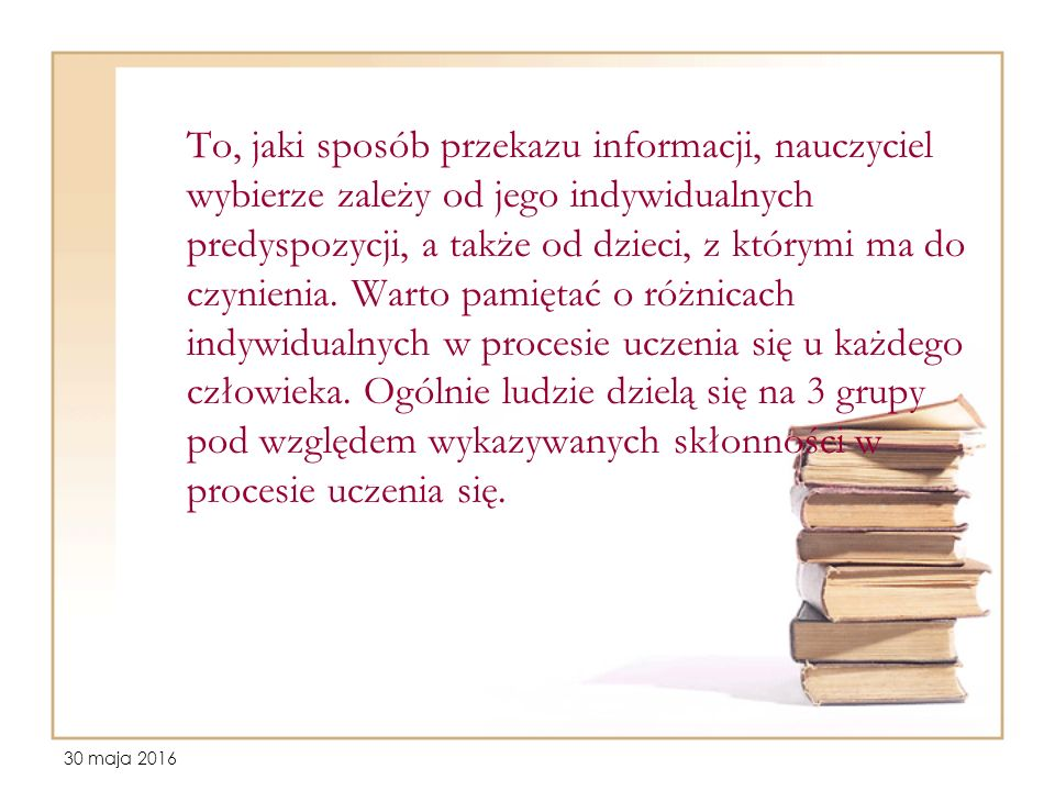 30 maja 2016 To, jaki sposób przekazu informacji, nauczyciel wybierze zależy od jego indywidualnych predyspozycji, a także od dzieci, z którymi ma do czynienia.