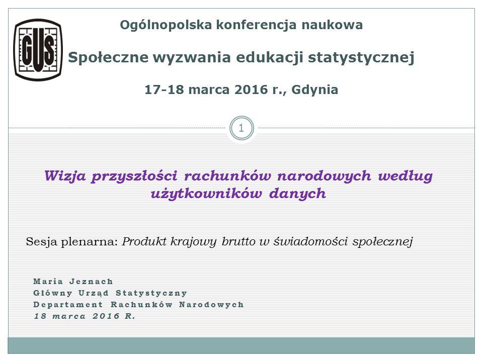 Maria Jeznach Główny Urząd Statystyczny Departament Rachunków Narodowych 18 marca 2016 R.