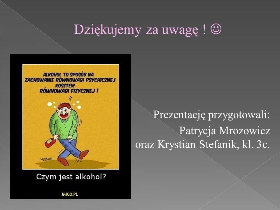 Dziękujemy za uwagę ! Prezentację przygotowali: Patrycja Mrozowicz oraz Krystian Stefanik, kl. 3c.