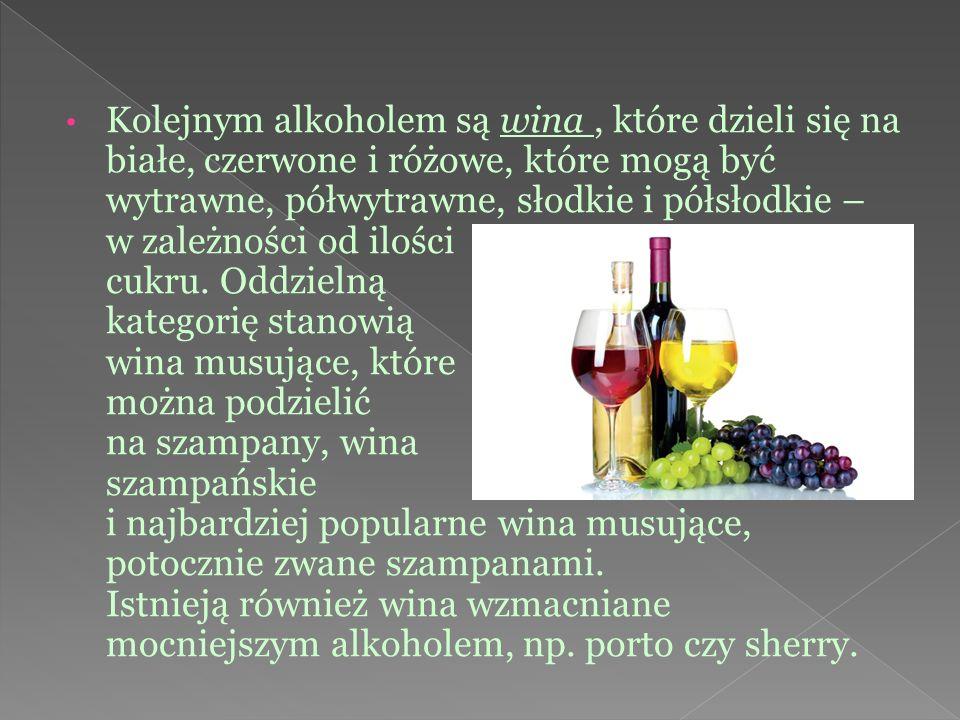 Kolejnym alkoholem są wina, które dzieli się na białe, czerwone i różowe, które mogą być wytrawne, półwytrawne, słodkie i półsłodkie – w zależności od