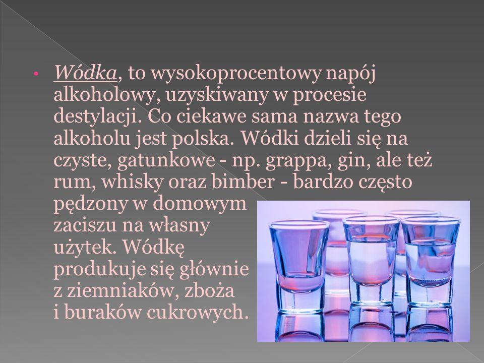 Wódka, to wysokoprocentowy napój alkoholowy, uzyskiwany w procesie destylacji. Co ciekawe sama nazwa tego alkoholu jest polska. Wódki dzieli się na cz