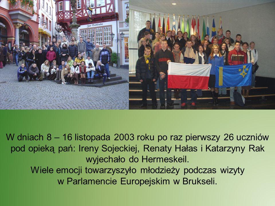 W dniach 8 – 16 listopada 2003 roku po raz pierwszy 26 uczniów pod opieką pań: Ireny Sojeckiej, Renaty Hałas i Katarzyny Rak wyjechało do Hermeskeil.