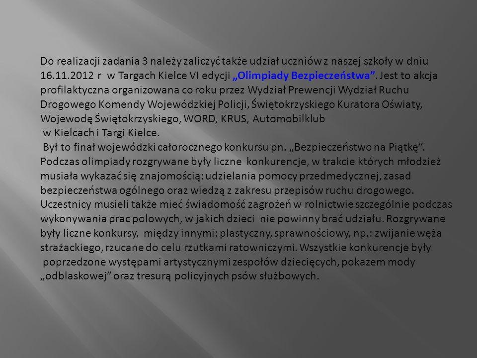 """Do realizacji zadania 3 należy zaliczyć także udział uczniów z naszej szkoły w dniu 16.11.2012 r w Targach Kielce VI edycji """"Olimpiady Bezpieczeństwa ."""