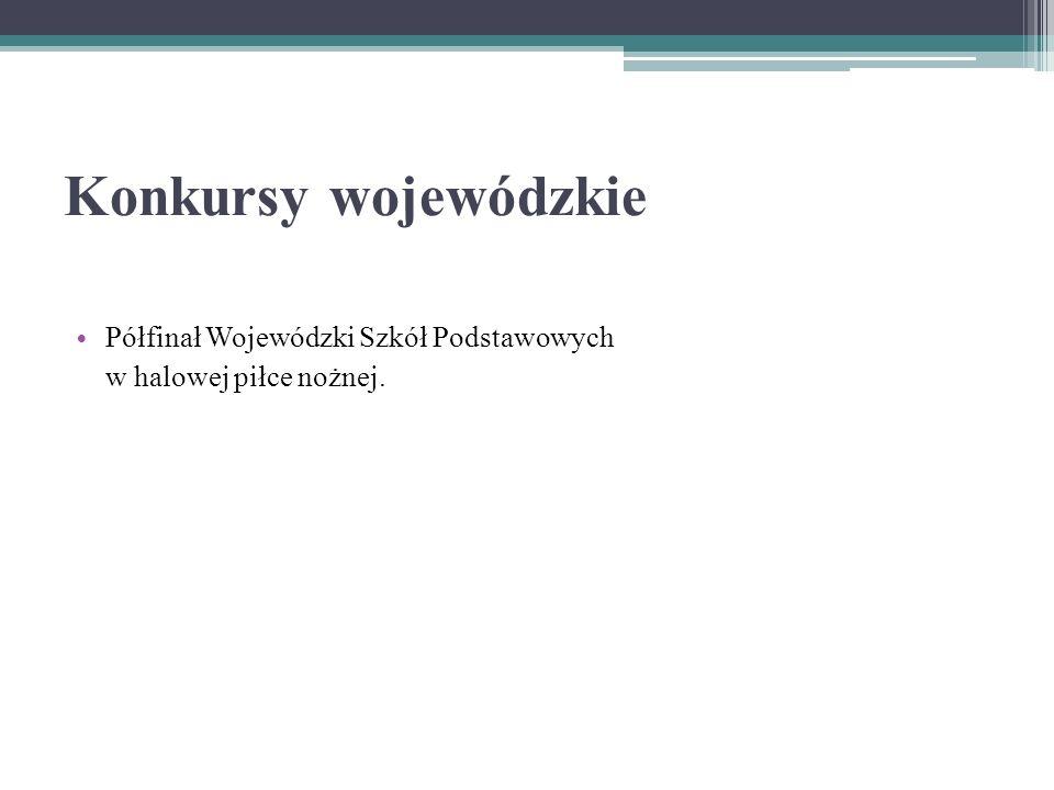 Konkursy wojewódzkie Półfinał Wojewódzki Szkół Podstawowych w halowej piłce nożnej.