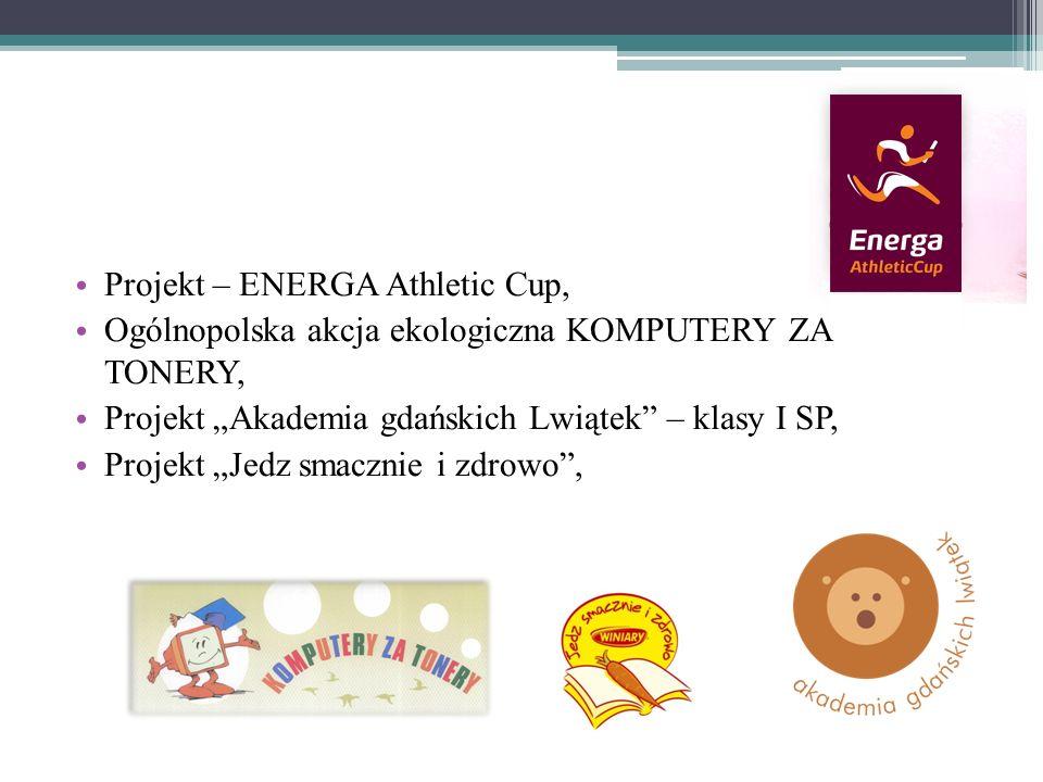 """Projekt – ENERGA Athletic Cup, Ogólnopolska akcja ekologiczna KOMPUTERY ZA TONERY, Projekt """"Akademia gdańskich Lwiątek – klasy I SP, Projekt """"Jedz smacznie i zdrowo ,"""