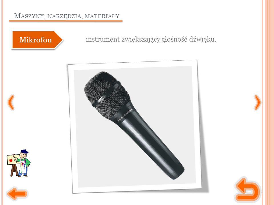 M ASZYNY, NARZĘDZIA, MATERIAŁY instrument zwiększający głośność dźwięku. Mikrofon