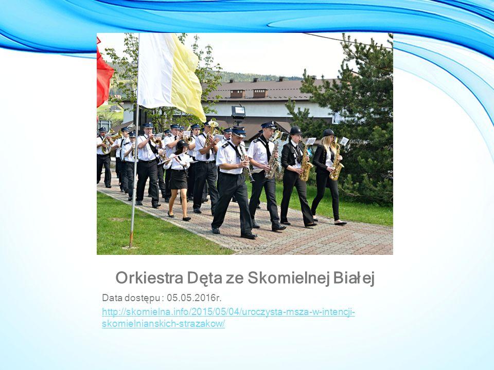 Orkiestra Dęta ze Skomielnej Białej Data dostępu : 05.05.2016r. http://skomielna.info/2015/05/04/uroczysta-msza-w-intencji- skomielnianskich-strazakow