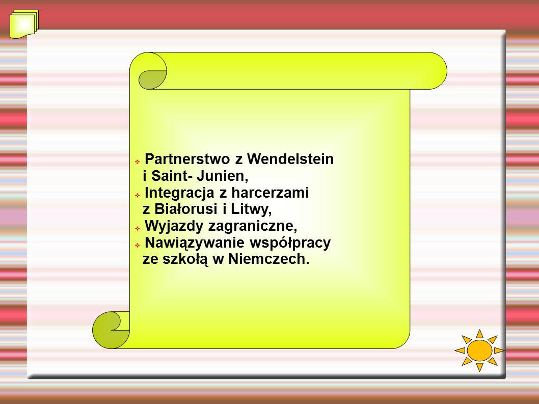  Partnerstwo z Wendelstein i Saint- Junien,  Integracja z harcerzami z Białorusi i Litwy,  Wyjazdy zagraniczne,  Nawiązywanie współpracy ze szkołą