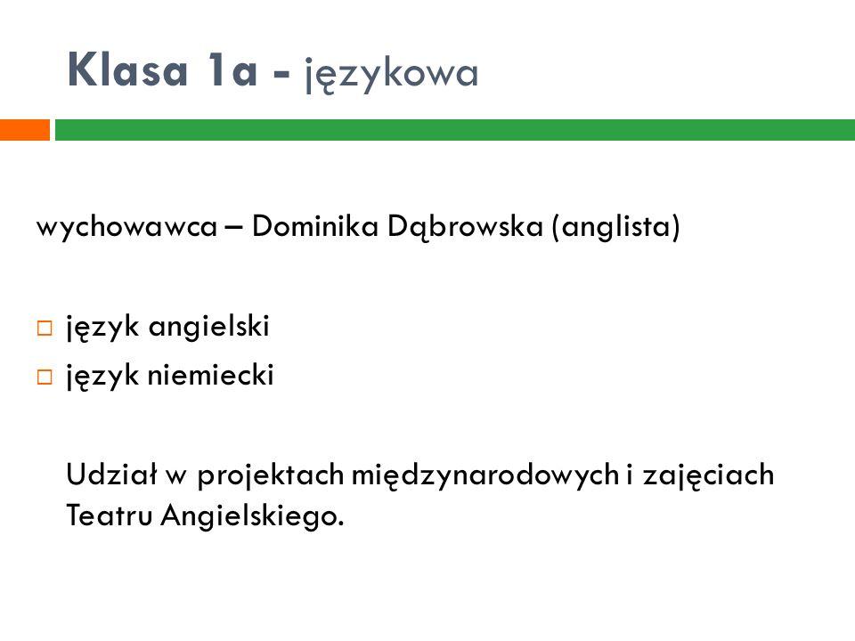 Klasa 1a - językowa wychowawca – Dominika Dąbrowska (anglista)  język angielski  język niemiecki Udział w projektach międzynarodowych i zajęciach Te