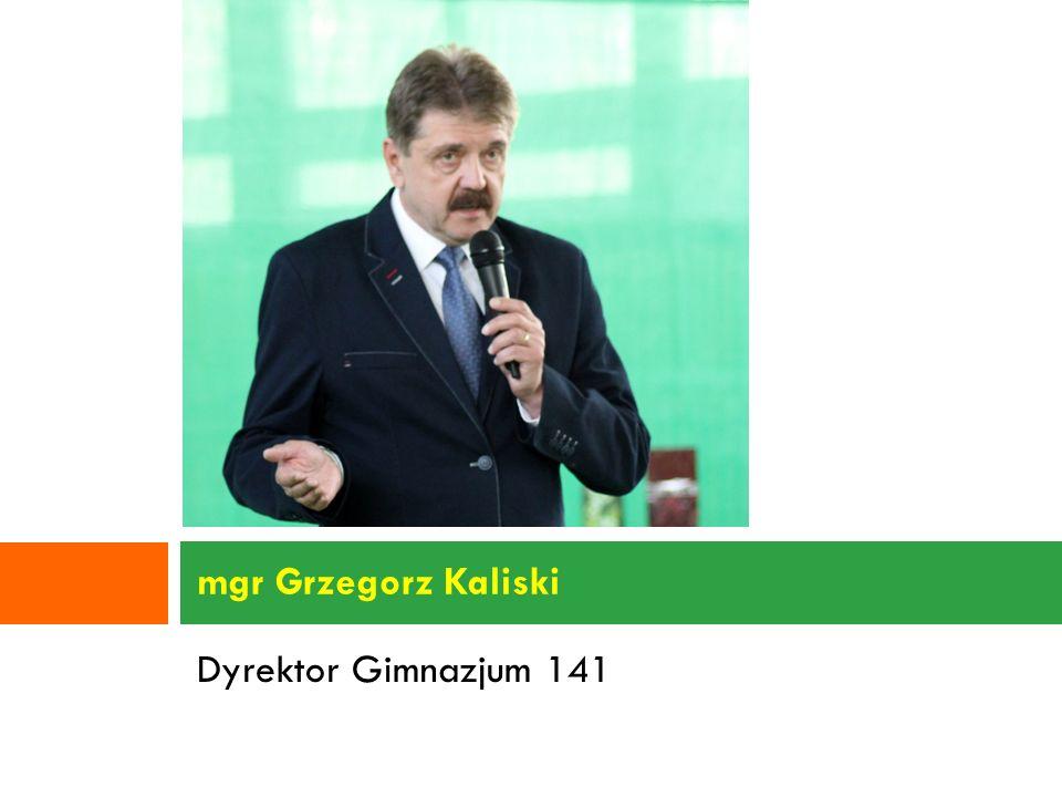 Dyrektor Gimnazjum 141 mgr Grzegorz Kaliski