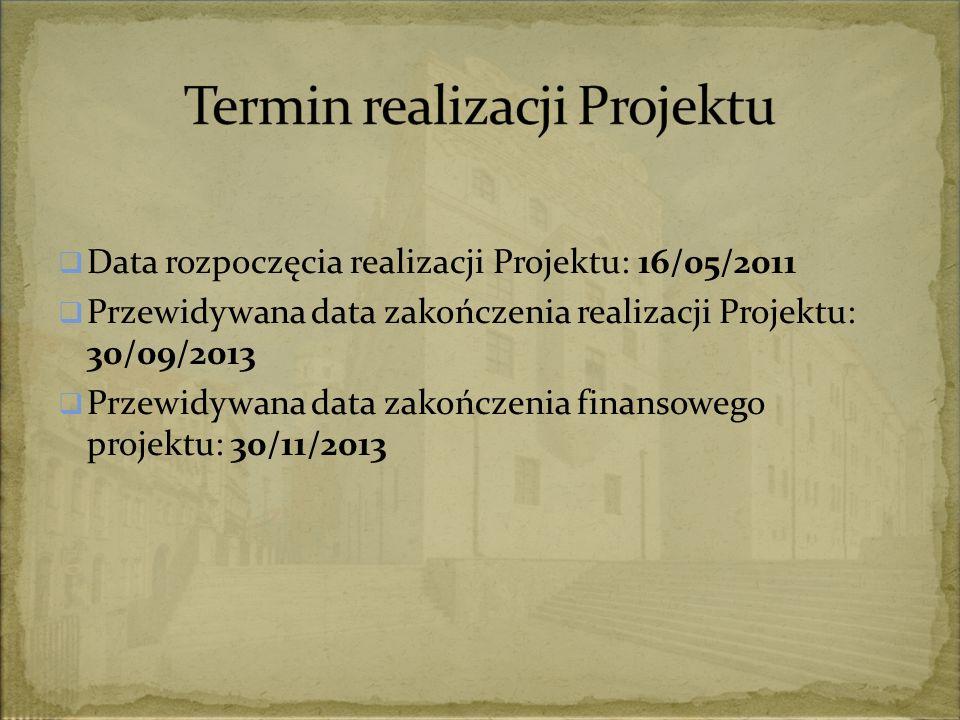  Data rozpoczęcia realizacji Projektu: 16/05/2011  Przewidywana data zakończenia realizacji Projektu: 30/09/2013  Przewidywana data zakończenia finansowego projektu: 30/11/2013