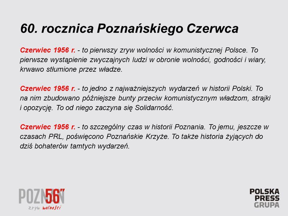 Czerwiec 1956 r. - to pierwszy zryw wolności w komunistycznej Polsce. To pierwsze wystąpienie zwyczajnych ludzi w obronie wolności, godności i wiary,