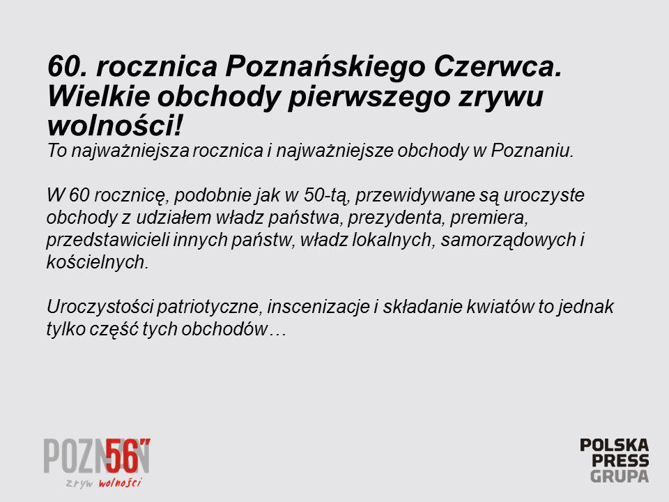 To najważniejsza rocznica i najważniejsze obchody w Poznaniu. W 60 rocznicę, podobnie jak w 50-tą, przewidywane są uroczyste obchody z udziałem władz