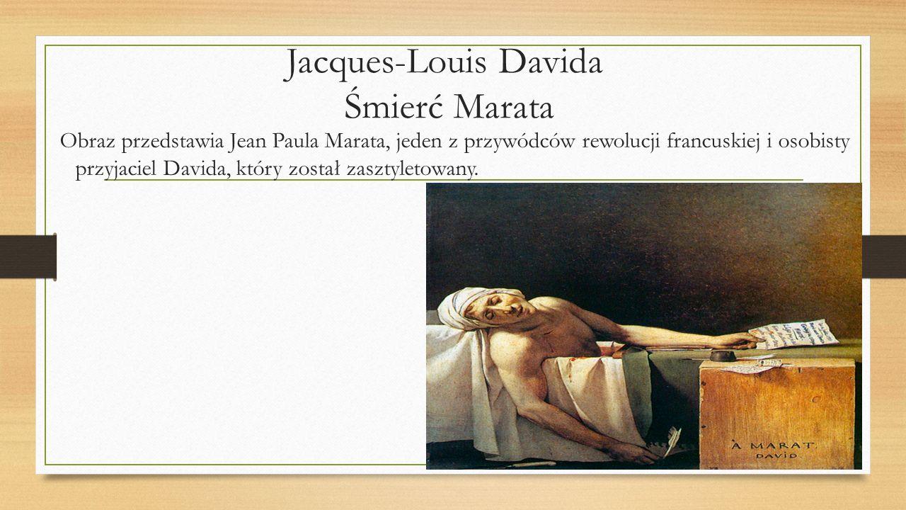 Jacques-Louis Davida Śmierć Marata Obraz przedstawia Jean Paula Marata, jeden z przywódców rewolucji francuskiej i osobisty przyjaciel Davida, który z