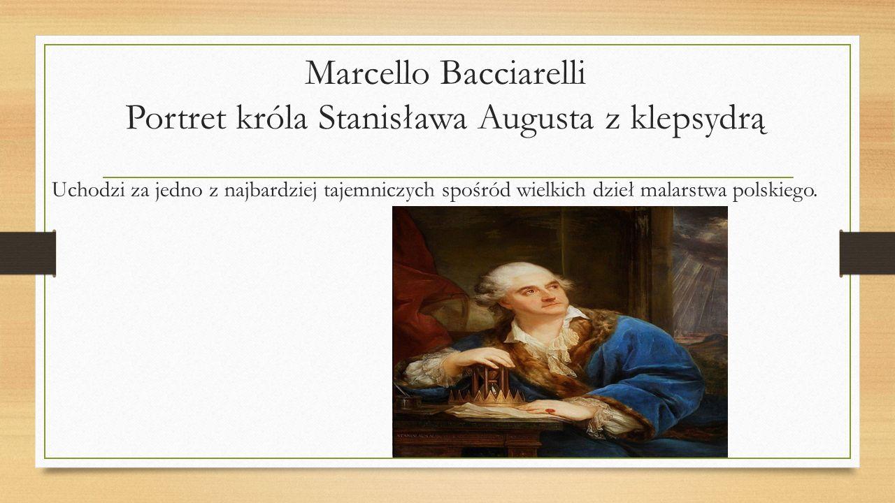 Marcello Bacciarelli Portret króla Stanisława Augusta z klepsydrą Uchodzi za jedno z najbardziej tajemniczych spośród wielkich dzieł malarstwa polskie