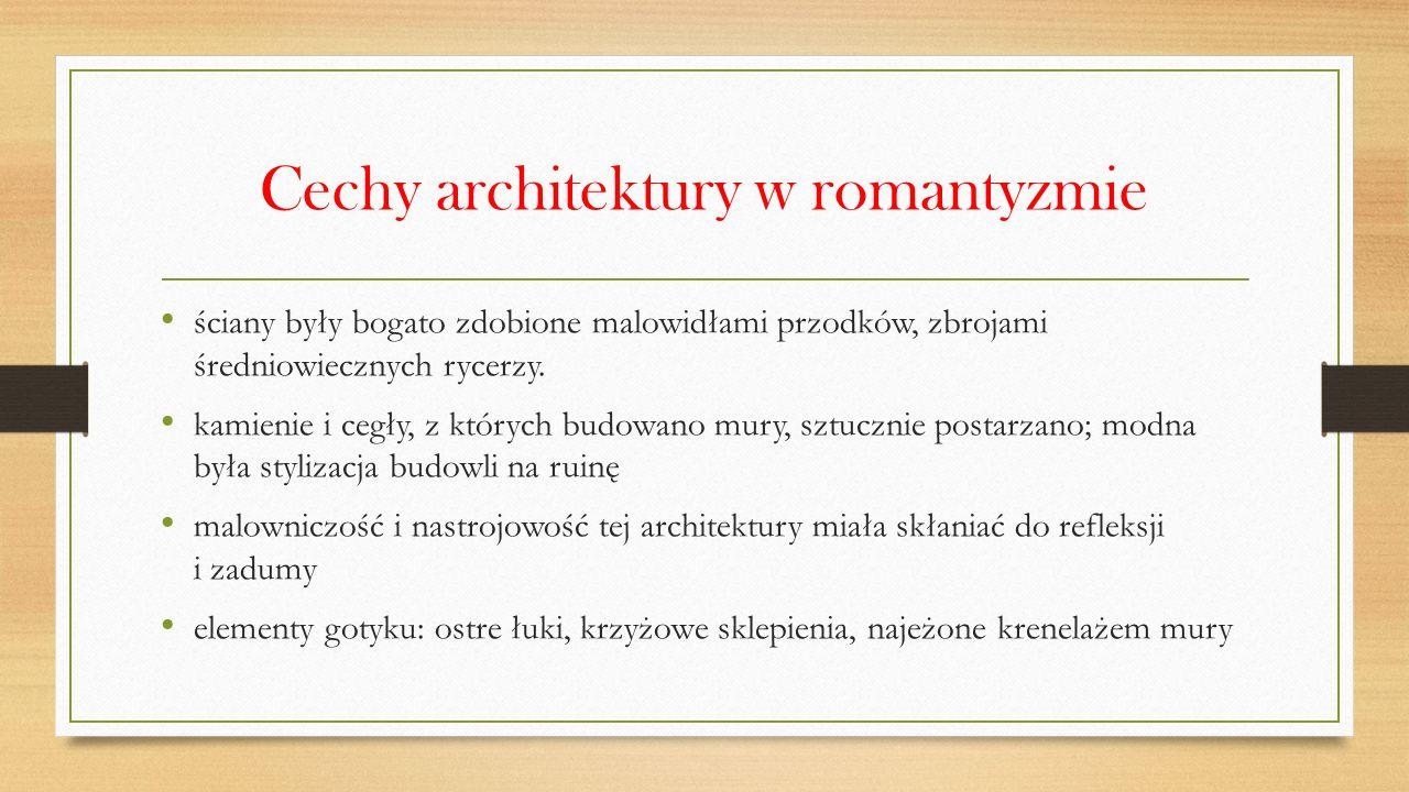 Cechy architektury w romantyzmie ściany były bogato zdobione malowidłami przodków, zbrojami średniowiecznych rycerzy. kamienie i cegły, z których budo