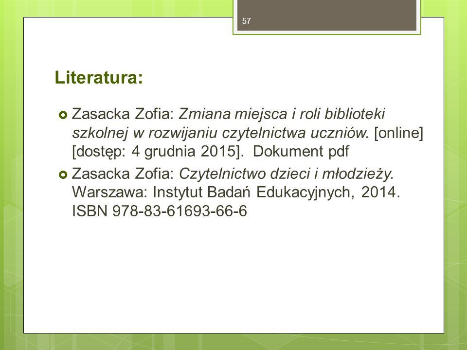 Literatura:  Zasacka Zofia: Zmiana miejsca i roli biblioteki szkolnej w rozwijaniu czytelnictwa uczniów.
