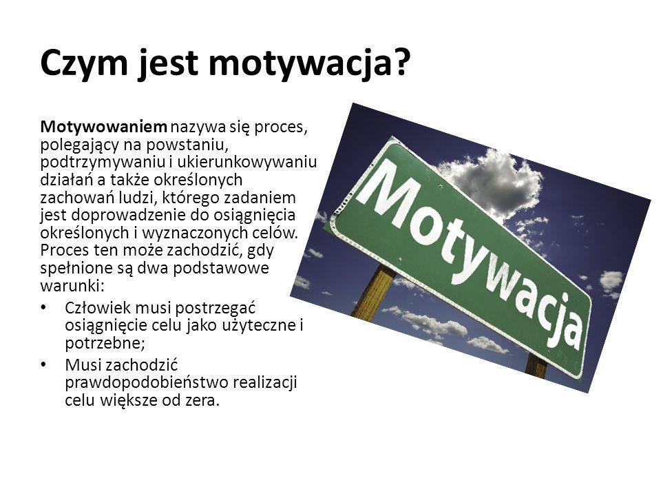 Czym jest motywacja? Motywowaniem nazywa się proces, polegający na powstaniu, podtrzymywaniu i ukierunkowywaniu działań a także określonych zachowań l