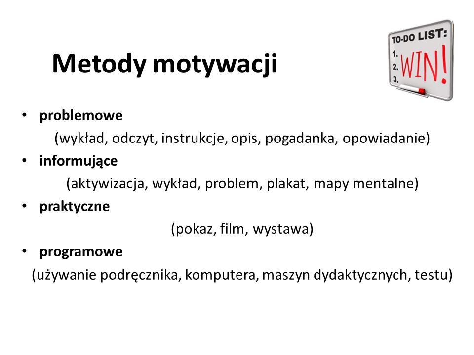 Metody motywacji problemowe (wykład, odczyt, instrukcje, opis, pogadanka, opowiadanie) informujące (aktywizacja, wykład, problem, plakat, mapy mentaln