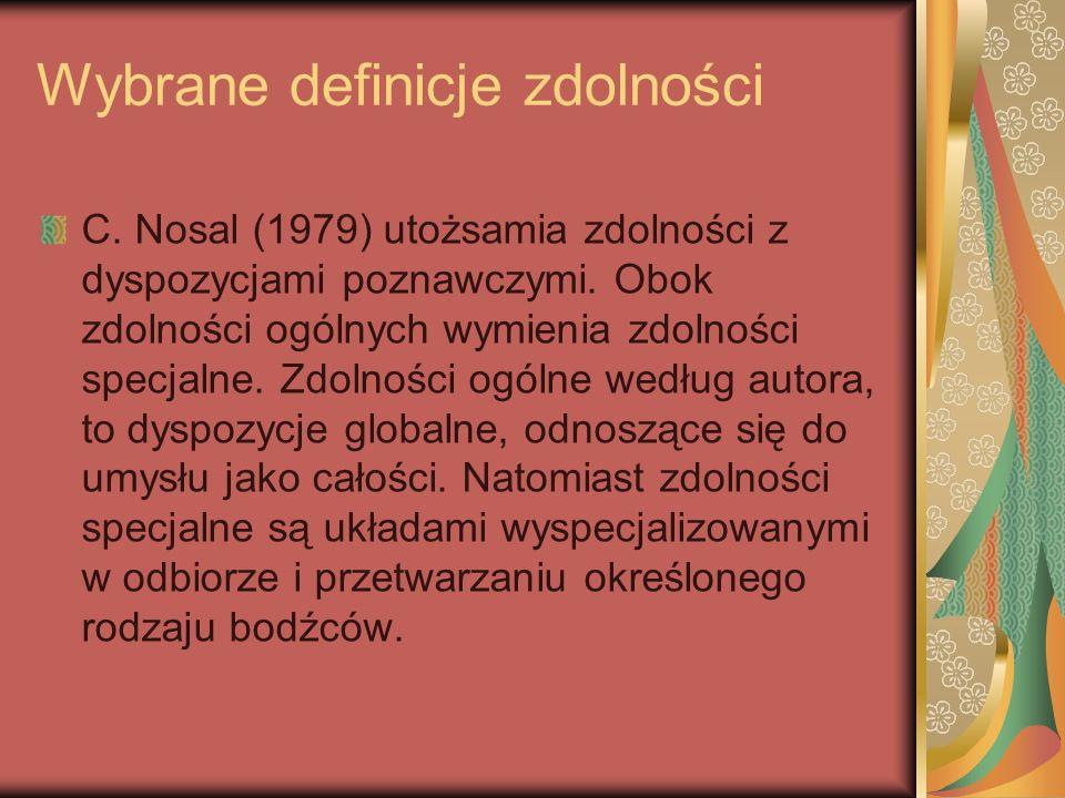 Wybrane definicje zdolności C. Nosal (1979) utożsamia zdolności z dyspozycjami poznawczymi.