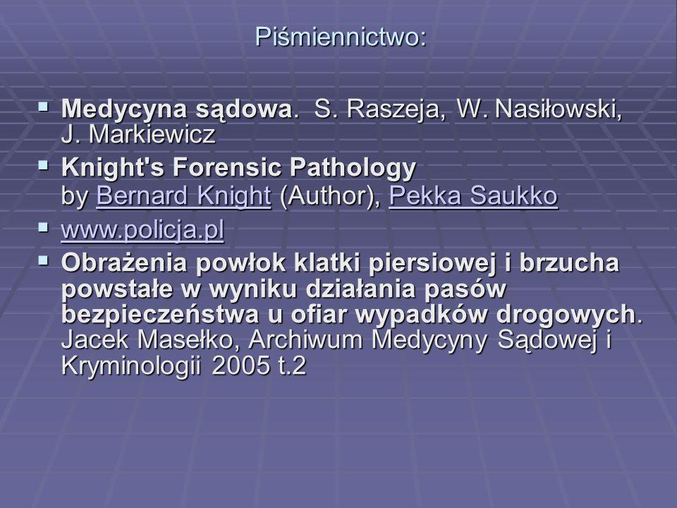 Piśmiennictwo:  Medycyna sądowa. S. Raszeja, W.