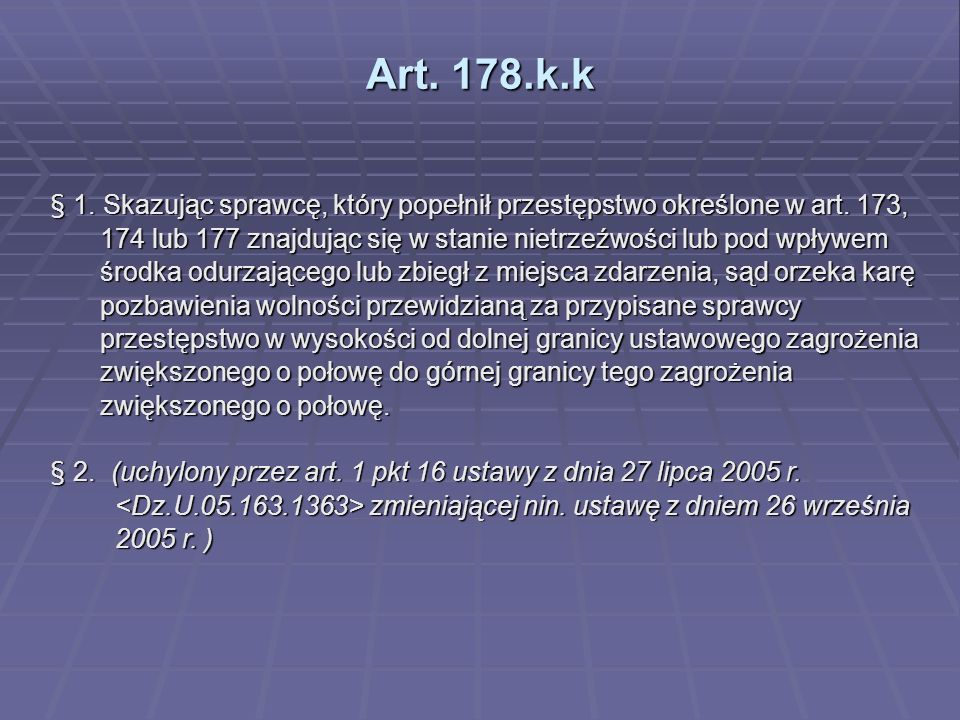 Art. 178.k.k § 1. Skazując sprawcę, który popełnił przestępstwo określone w art.