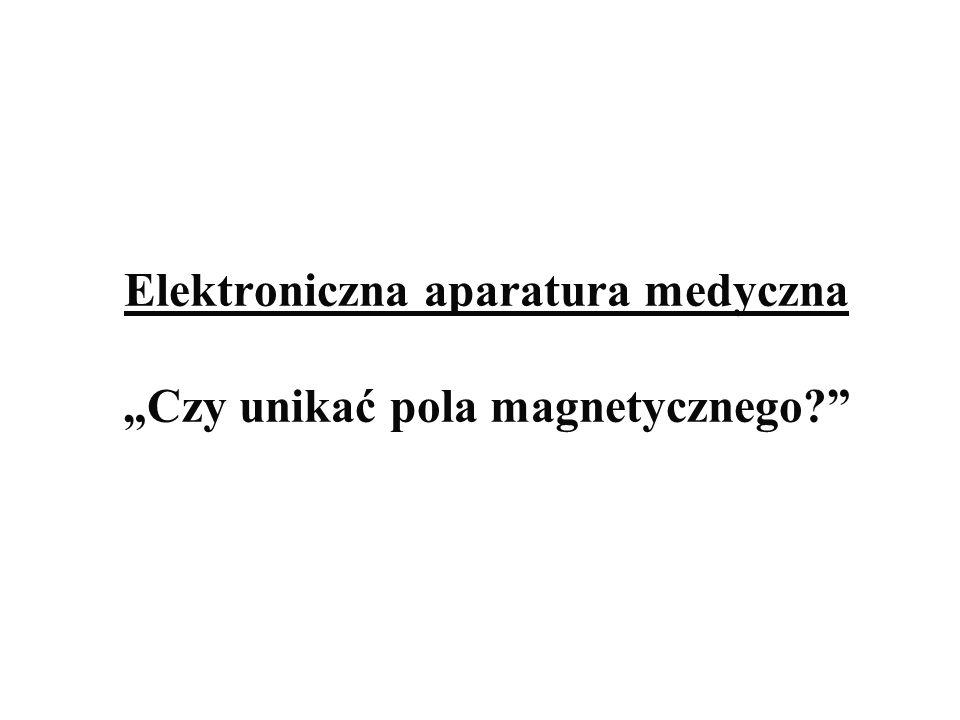 """Elektroniczna aparatura medyczna """"Czy unikać pola magnetycznego"""