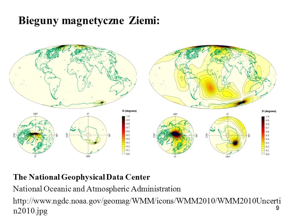 9 Bieguny magnetyczne Ziemi: The National Geophysical Data Center National Oceanic and Atmospheric Administration http://www.ngdc.noaa.gov/geomag/WMM/icons/WMM2010/WMM2010Uncerti n2010.jpg