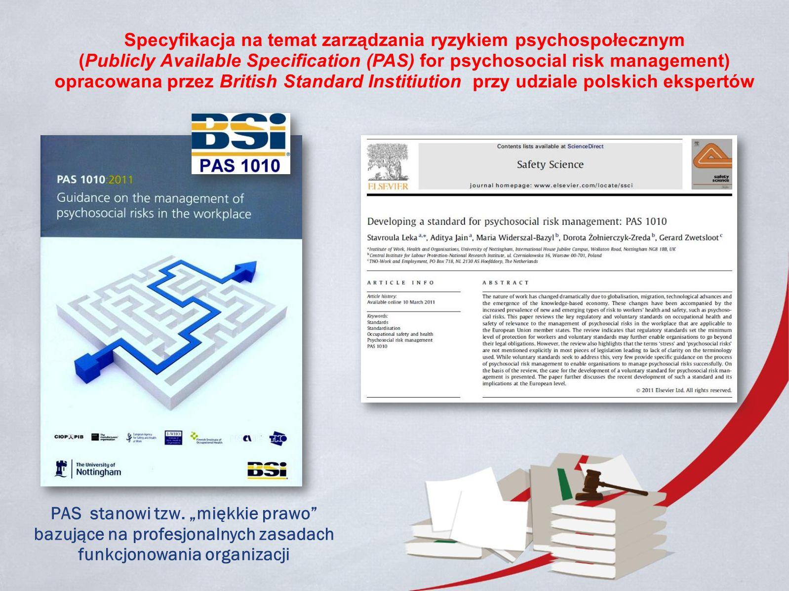Specyfikacja na temat zarządzania ryzykiem psychospołecznym (Publicly Available Specification (PAS) for psychosocial risk management) opracowana przez British Standard Institiution przy udziale polskich ekspertów PAS stanowi tzw.