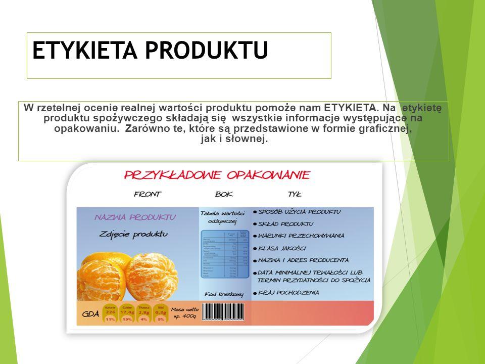 ETYKIETA PRODUKTU W rzetelnej ocenie realnej wartości produktu pomoże nam ETYKIETA.