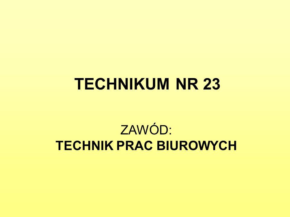 TECHNIKUM NR 23 ZAWÓD: TECHNIK PRAC BIUROWYCH
