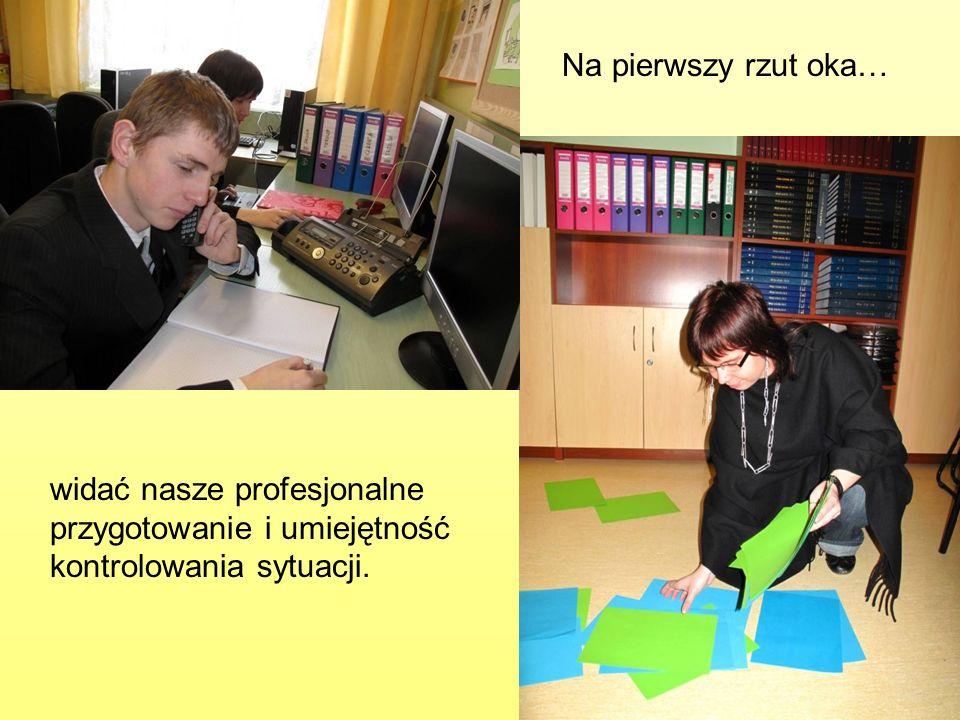 Na pierwszy rzut oka… widać nasze profesjonalne przygotowanie i umiejętność kontrolowania sytuacji.