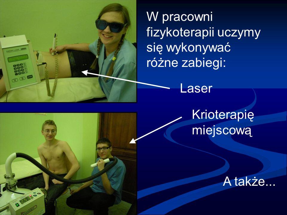 W pracowni fizykoterapii uczymy się wykonywać różne zabiegi: Laser Krioterapię miejscową A także...