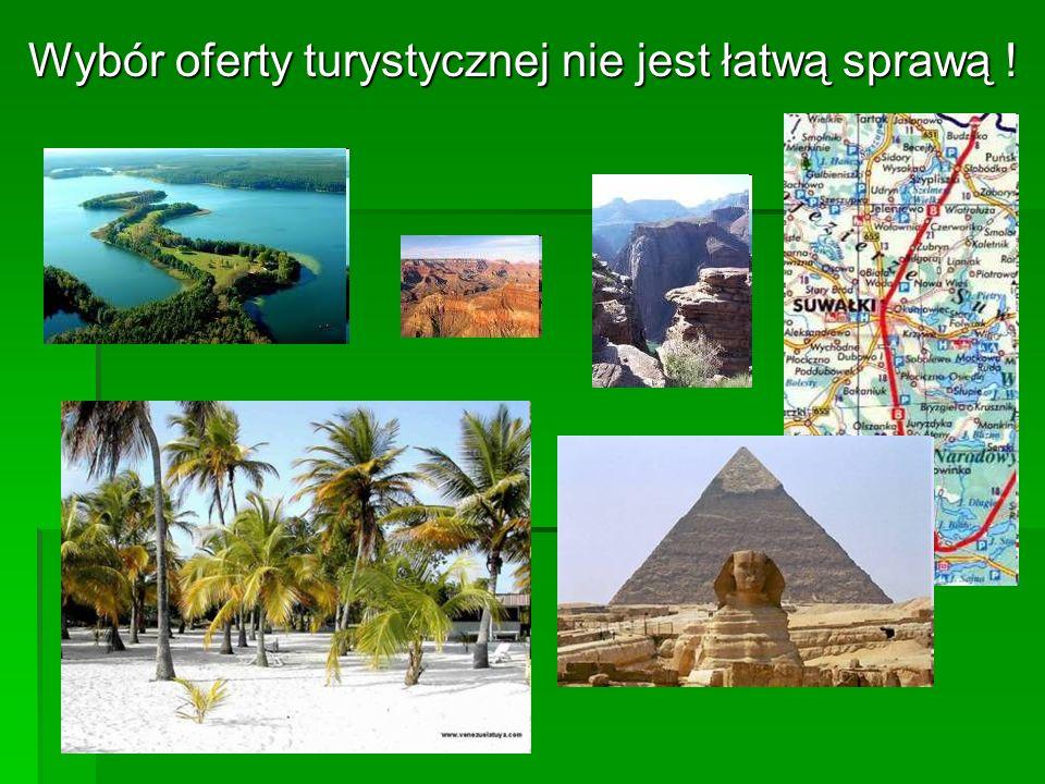 Wybór oferty turystycznej nie jest łatwą sprawą !