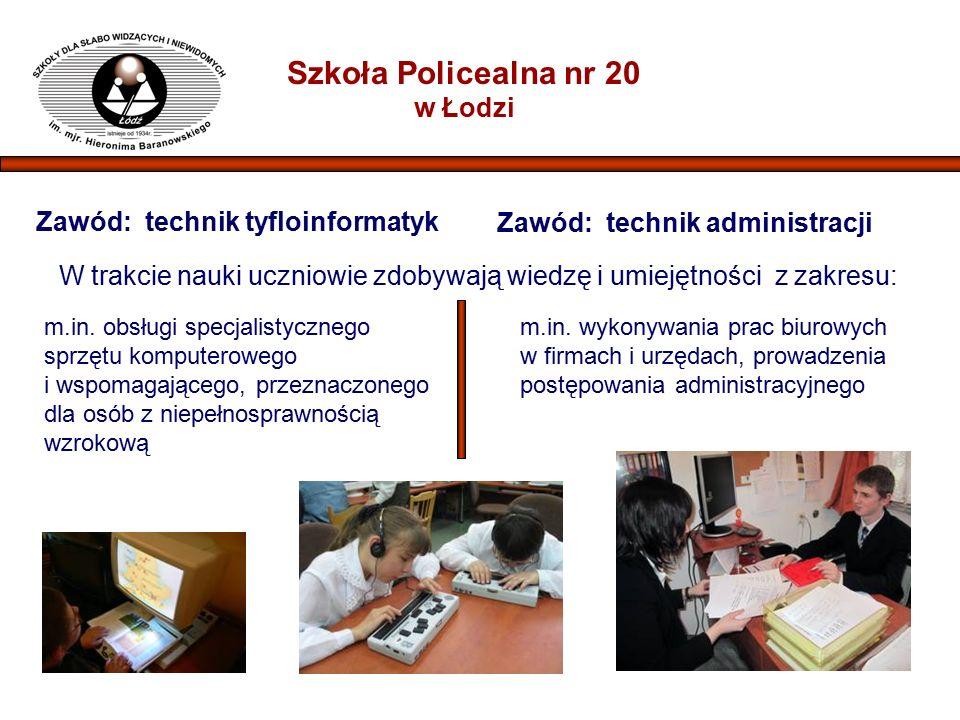 Szkoła Policealna nr 20 w Łodzi Zawód: technik tyfloinformatyk Zawód: technik administracji W trakcie nauki uczniowie zdobywają wiedzę i umiejętności z zakresu: m.in.