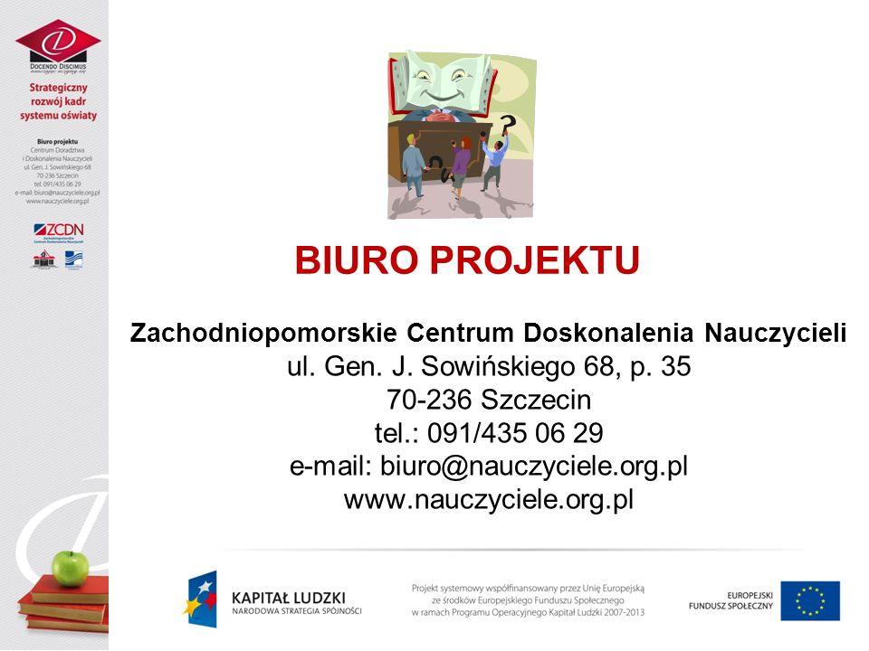 BIURO PROJEKTU Zachodniopomorskie Centrum Doskonalenia Nauczycieli ul. Gen. J. Sowińskiego 68, p. 35 70-236 Szczecin tel.: 091/435 06 29 e-mail: biuro